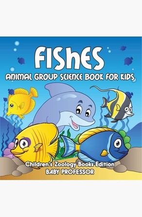 Fishes: Animal Group Science Book For Kids | Children's Zoology Books Edition Baby Professor