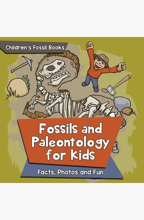 Fossils and Paleontology for kids: Facts, Photos and Fun | Children's Fossil Books Baby Professor