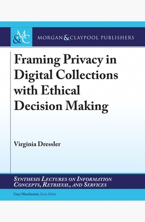 Framing Privacy in Digital Collections with Ethical Decision Making Virginia Dressler