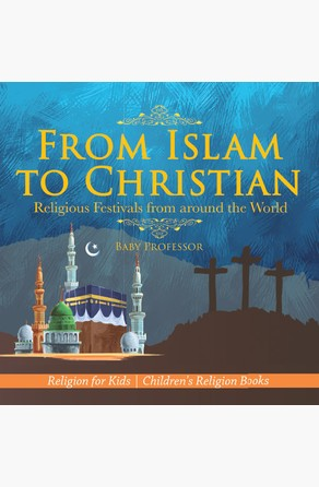 From Islam to Christian - Religious Festivals from around the World - Religion for Kids | Children's Religion Books Baby Professor