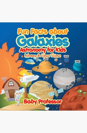 Fun Facts about Galaxies Astronomy for Kids | Astronomy & Space Science Baby Professor