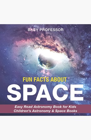 Fun Facts about Space - Easy Read Astronomy Book for Kids | Children's Astronomy & Space Books Baby Professor