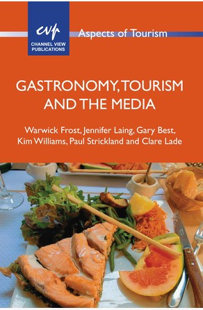 Gastronomy, Tourism and the Media Gary Best