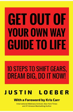 Get Out of Your Own Way Guide to Life Justin Loeber