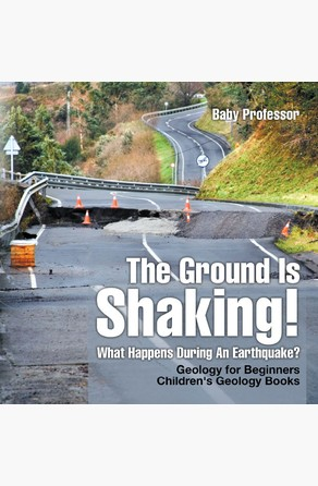 Ground Is Shaking! What Happens During An Earthquake? Geology for Beginners| Children's Geology Books Baby Professor