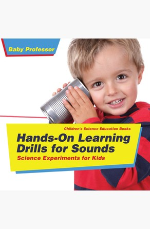 Hands-On Learning Drills for Sounds - Science Experiments for Kids | Children's Science Education books Baby Professor