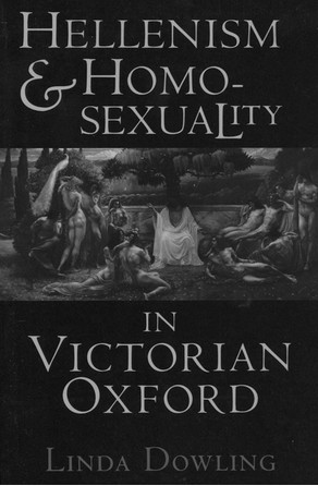 Hellenism and Homosexuality in Victorian Oxford Linda Dowling