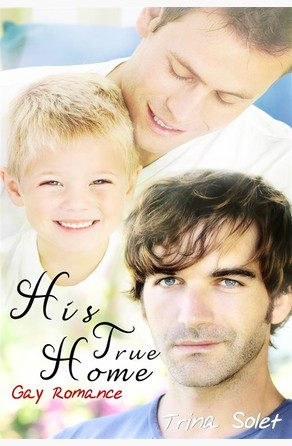 His True Home (Gay Romance) Trina Solet
