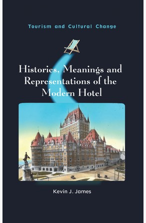 Histories, Meanings and Representations of the Modern Hotel Kevin J. James