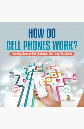 How Do Cell Phones Work? Technology Book for Kids | Children's How Things Work Books Baby Professor