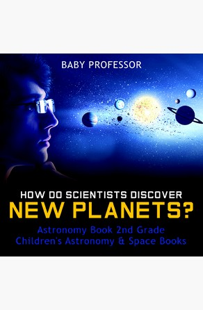 How Do Scientists Discover New Planets? Astronomy Book 2nd Grade | Children's Astronomy & Space Books Baby Professor