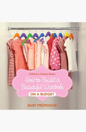 How to Build a Beautiful Wardrobe on a Budget | Children's Fashion Books Baby Professor