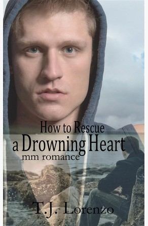 How to Rescue a Drowning Heart: MM Romance T.J. Lorenzo