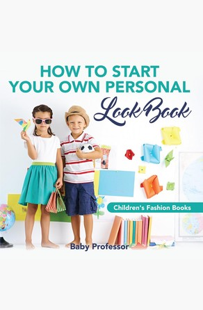 How to Start Your Own Personal Look Book | Children's Fashion Books Baby Professor