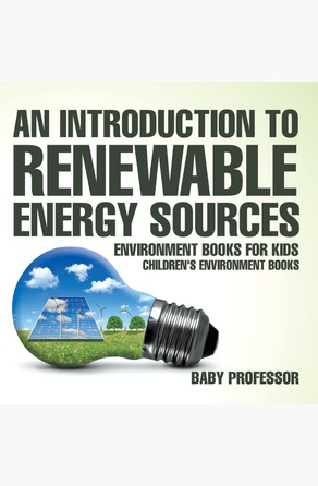 Introduction to Renewable Energy Sources : Environment Books for Kids | Children's Environment Books Baby Professor