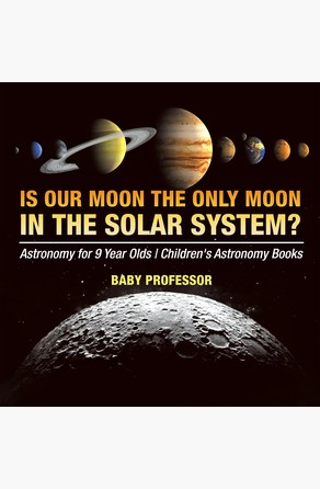 Is Our Moon the Only Moon In the Solar System? Astronomy for 9 Year Olds | Children's Astronomy Books Baby Professor