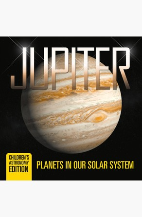 Jupiter: Planets in Our Solar System | Children's Astronomy Edition Baby Professor