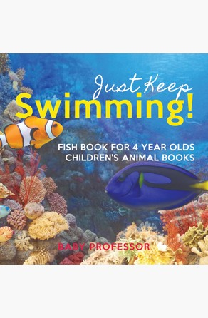 Just Keep Swimming! Fish Book for 4 Year Olds | Children's Animal Books Baby Professor