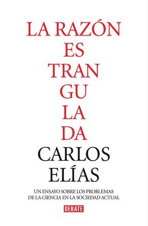 La razón estrangulada Carlos Elías