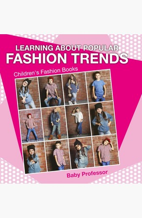 Learning about Popular Fashion Trends | Children's Fashion Books Baby Professor