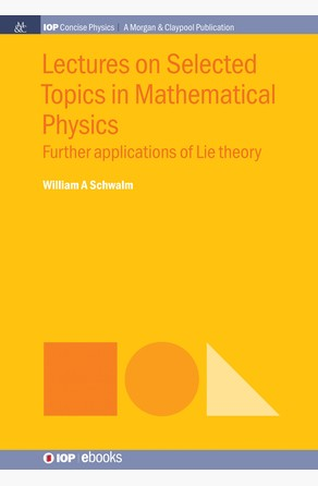 Lectures on Selected Topics in Mathematical Physics William A Schwalm