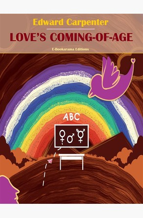 Love's Coming-Of-Age Edward Carpenter