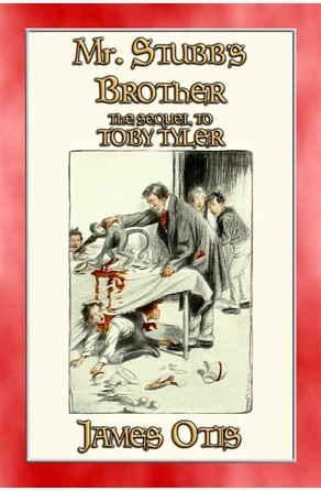 MR STUBB'S BROTHER - A Young Adult Circus Story James Otis