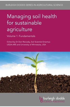 Managing soil health for sustainable agriculture Volume 1 Dr Don Reicosky