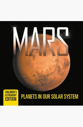 Mars: Planets in Our Solar System | Children's Astronomy Edition Baby Professor