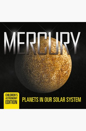 Mercury: Planets in Our Solar System | Children's Astronomy Edition Baby Professor