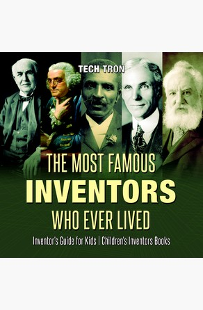 Most Famous Inventors Who Ever Lived | Inventor's Guide for Kids | Children's Inventors Books Tech Tron