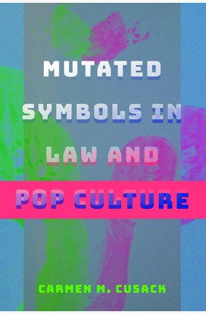 Mutated Symbols in Law and Pop Culture Carmen M. Cusack