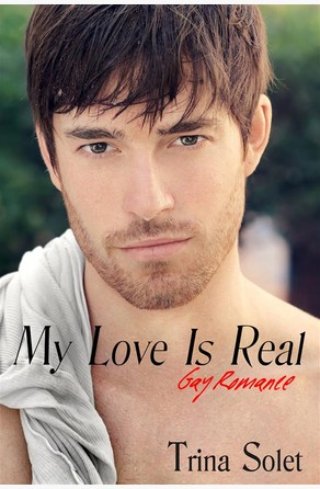 My Love Is Real: Gay Romance (2018 Edition) Trina Solet