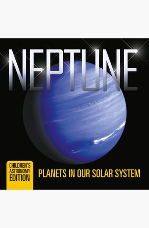 Neptune: Planets in Our Solar System | Children's Astronomy Edition Baby Professor