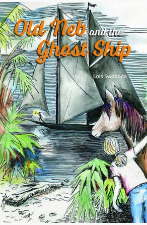 Old Neb and the Ghost Ship Lois Swoboda