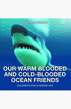 Our Warm Blooded and Cold-Blooded Ocean Friends | Children's Fish & Marine Life Baby Professor