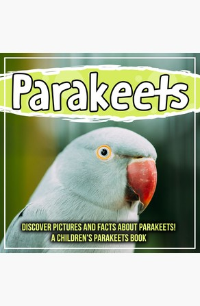 Parakeets: Discover Pictures and Facts About Parakeets! A Children's Parakeets Book Bold Kids