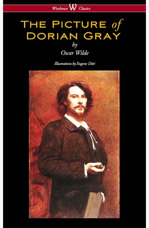 Picture of Dorian Gray (Wisehouse Classics - with original illustrations by Eugene Dété) Oscar Wilde