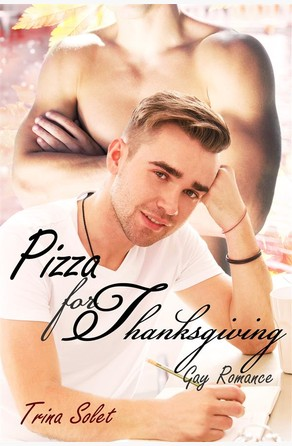 Pizza for Thanksgiving (Gay Romance) Trina Solet