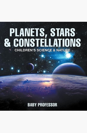 Planets, Stars & Constellations - Children's Science & Nature Baby Professor