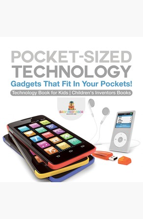 Pocket-Sized Technology - Gadgets That Fit In Your Pockets! Technology Book for Kids | Children's Inventors Books Baby Professor