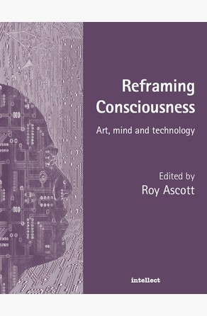 Reframing Consciousness Roy Ascott