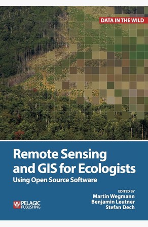 Remote Sensing and GIS for Ecologists Martin Wegmann