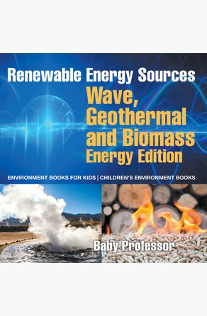 Renewable Energy Sources - Wave, Geothermal and Biomass Energy Edition : Environment Books for Kids | Children's Environment Books Baby Professor