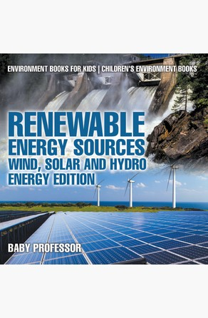 Renewable Energy Sources - Wind, Solar and Hydro Energy Edition : Environment Books for Kids   Children's Environment Books Baby Professor
