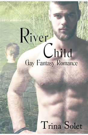 River Child (Gay Fantasy Romance) Trina Solet