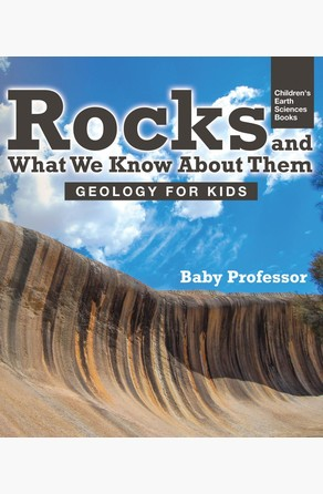 Rocks and What We Know About Them - Geology for Kids | Children's Earth Sciences Books Baby Professor