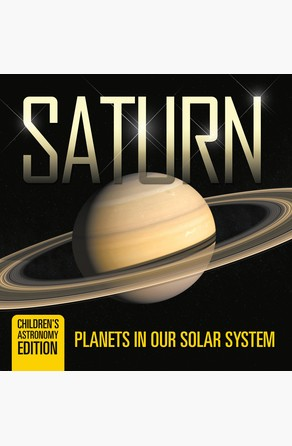 Saturn: Planets in Our Solar System | Children's Astronomy Edition Baby Professor