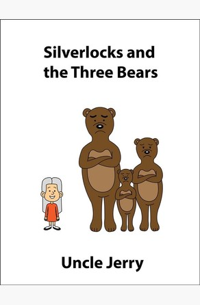 Silverlocks and the Three Bears Uncle Jerry