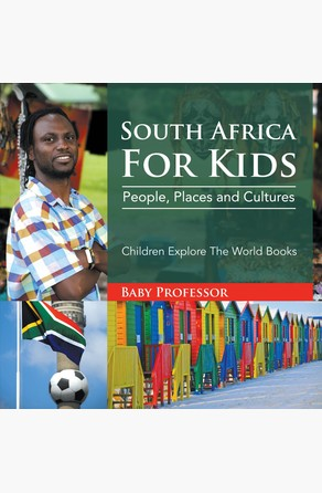 South Africa For Kids: People, Places and Cultures - Children Explore The World Books Baby Professor